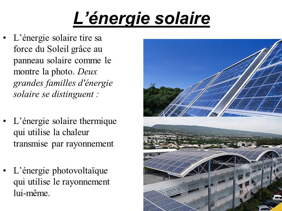 Lénergie solaire Lénergie solaire tire sa force du Soleil grâce au panneau solaire comme le montre la photo. Deux grandes familles d'énergie solaire s