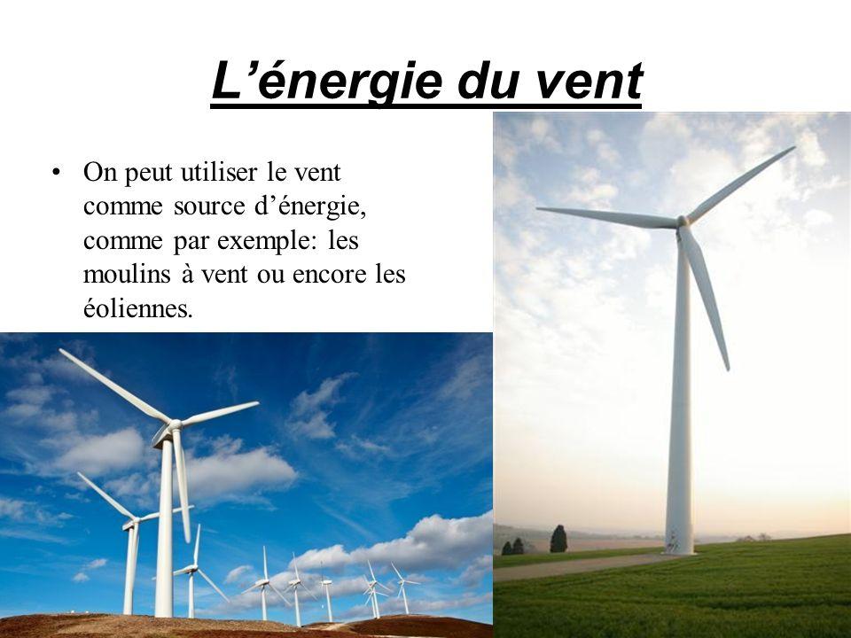 Lénergie du vent On peut utiliser le vent comme source dénergie, comme par exemple: les moulins à vent ou encore les éoliennes.
