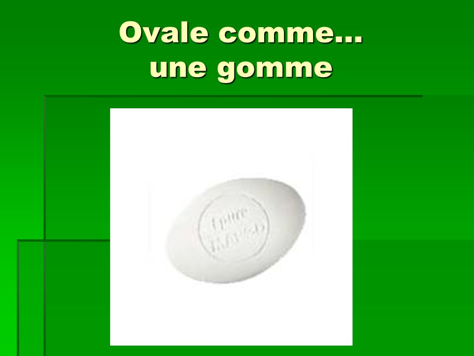 Ovale comme… une gomme