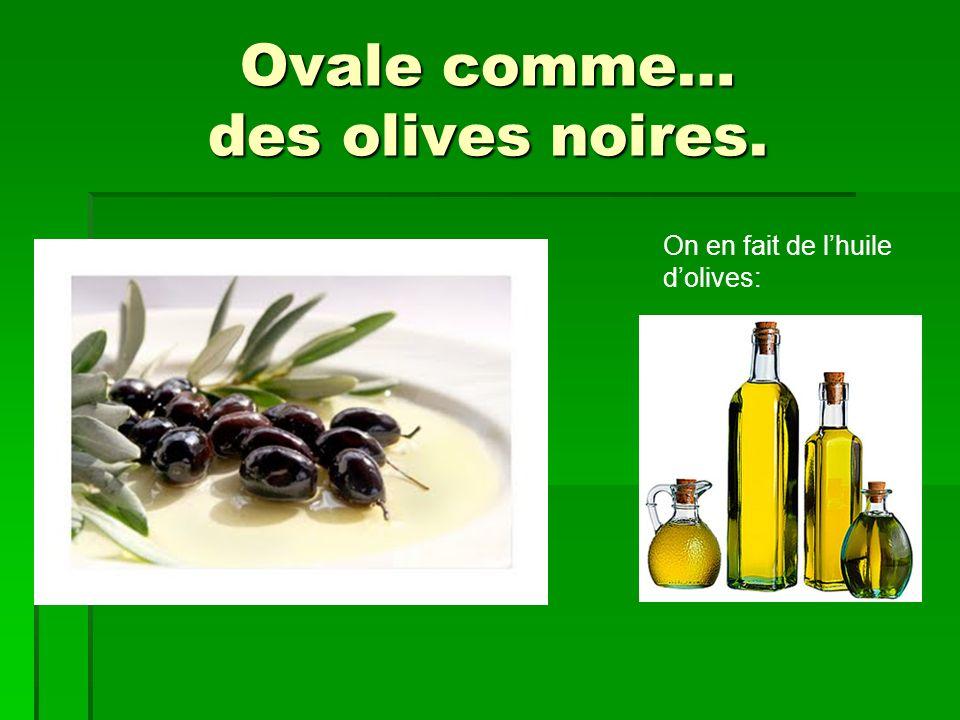 Ovale comme… des olives noires. On en fait de lhuile dolives: