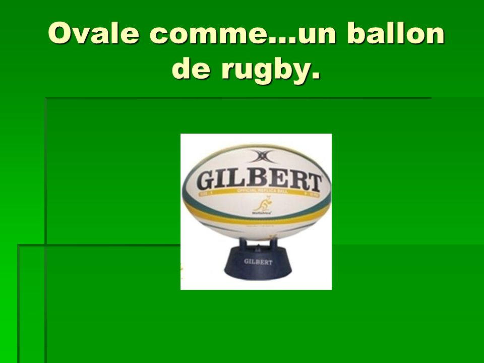 Ovale comme…un ballon de rugby.