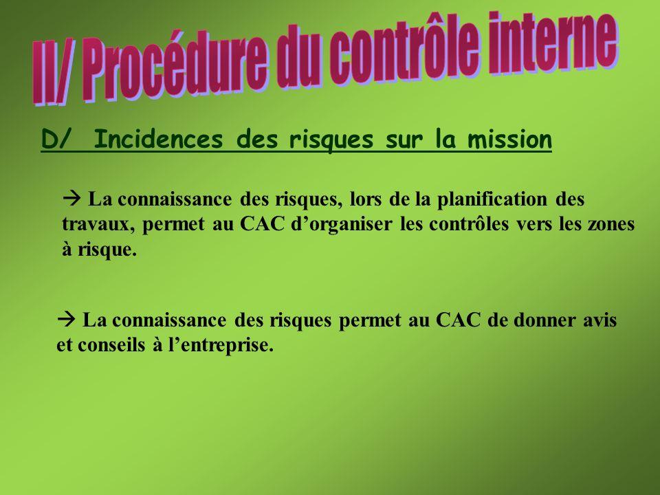 D/ Incidences des risques sur la mission La connaissance des risques, lors de la planification des travaux, permet au CAC dorganiser les contrôles ver