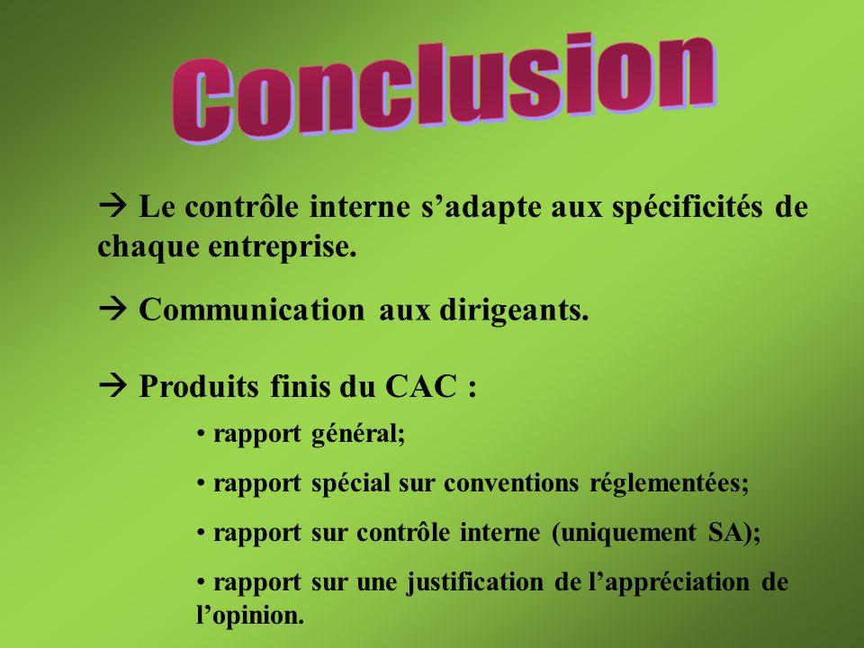 Le contrôle interne sadapte aux spécificités de chaque entreprise. Produits finis du CAC : rapport général; rapport spécial sur conventions réglementé
