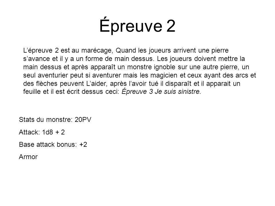 Épreuve 2 Lépreuve 2 est au marécage, Quand les joueurs arrivent une pierre savance et il y a un forme de main dessus.
