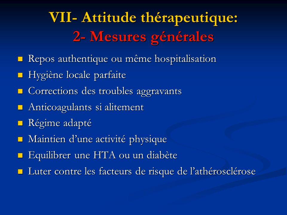 VII- Attitude thérapeutique: 2- Mesures générales Repos authentique ou même hospitalisation Repos authentique ou même hospitalisation Hygiène locale p