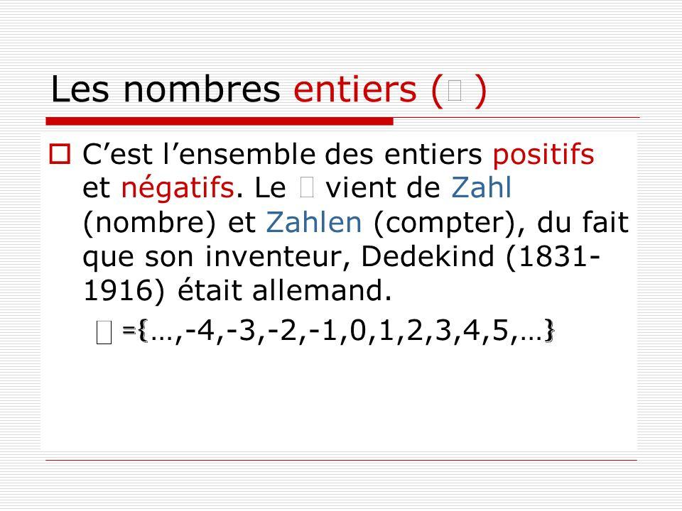 Les nombres entiers ( ) Cest lensemble des entiers positifs et négatifs. Le vient de Zahl (nombre) et Zahlen (compter), du fait que son inventeur, Ded