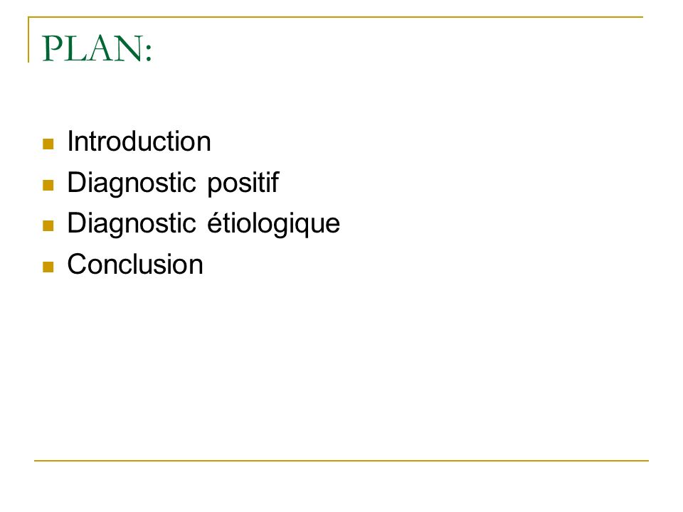 PLAN: Introduction Diagnostic positif Diagnostic étiologique Conclusion