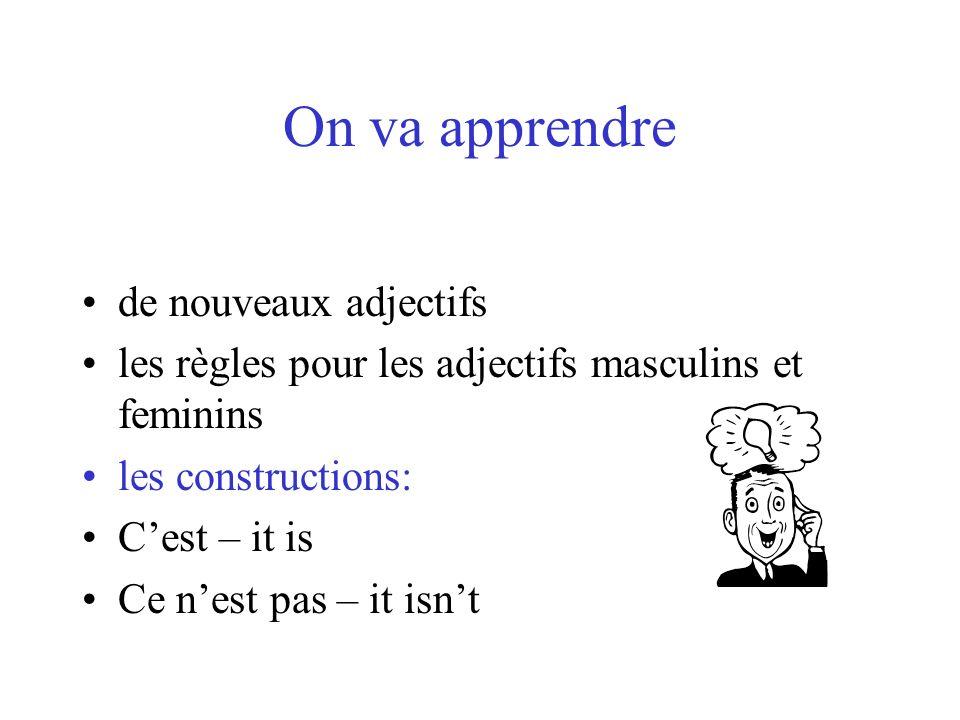 On va apprendre de nouveaux adjectifs les règles pour les adjectifs masculins et feminins les constructions: Cest – it is Ce nest pas – it isnt