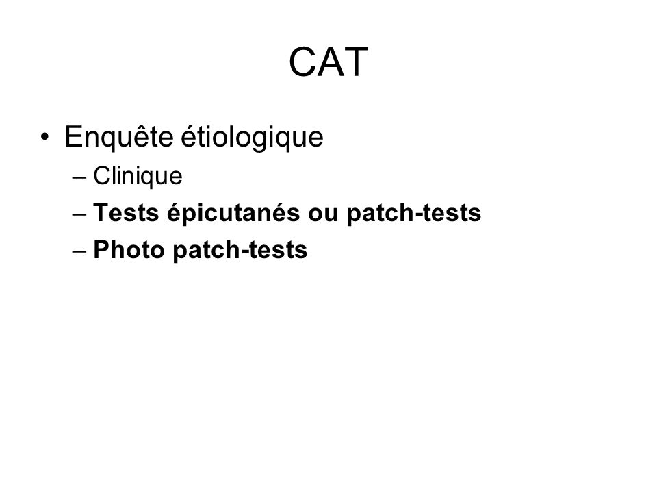 CAT Enquête étiologique –Clinique –Tests épicutanés ou patch-tests –Photo patch-tests