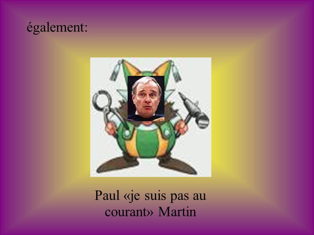 Paul «je suis pas au courant» Martin également: