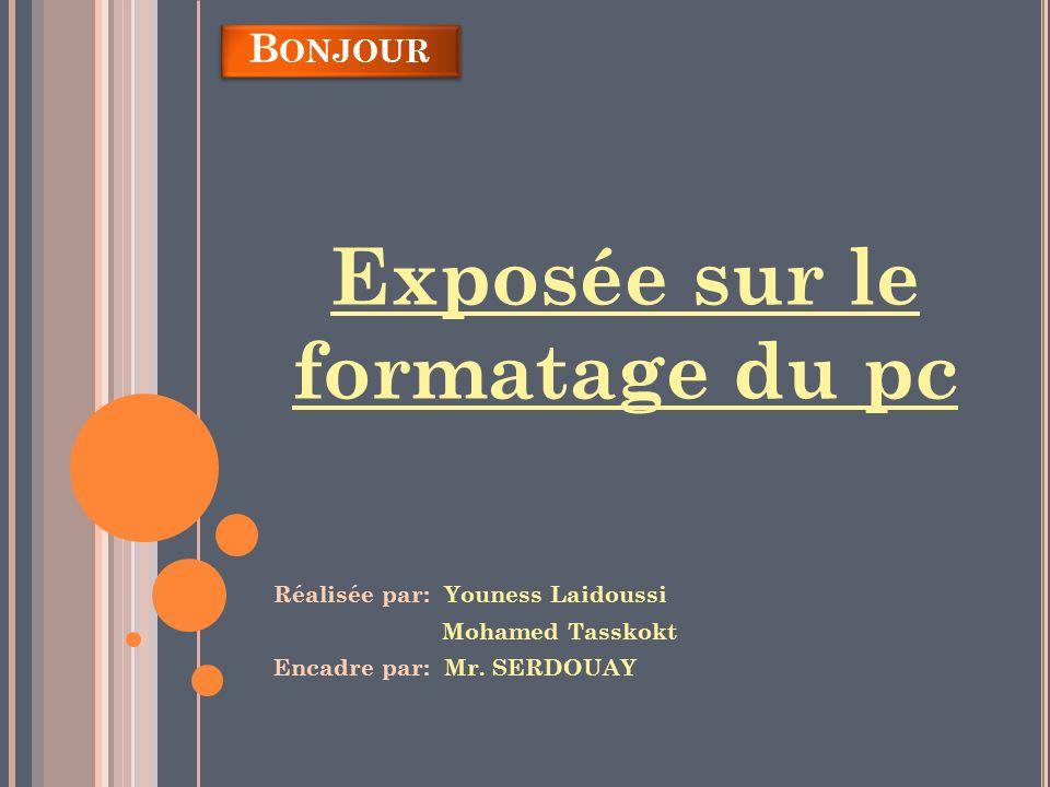 Réalisée par: Youness Laidoussi Mohamed Tasskokt Encadre par: Mr. SERDOUAY B ONJOUR Exposée sur le formatage du pc