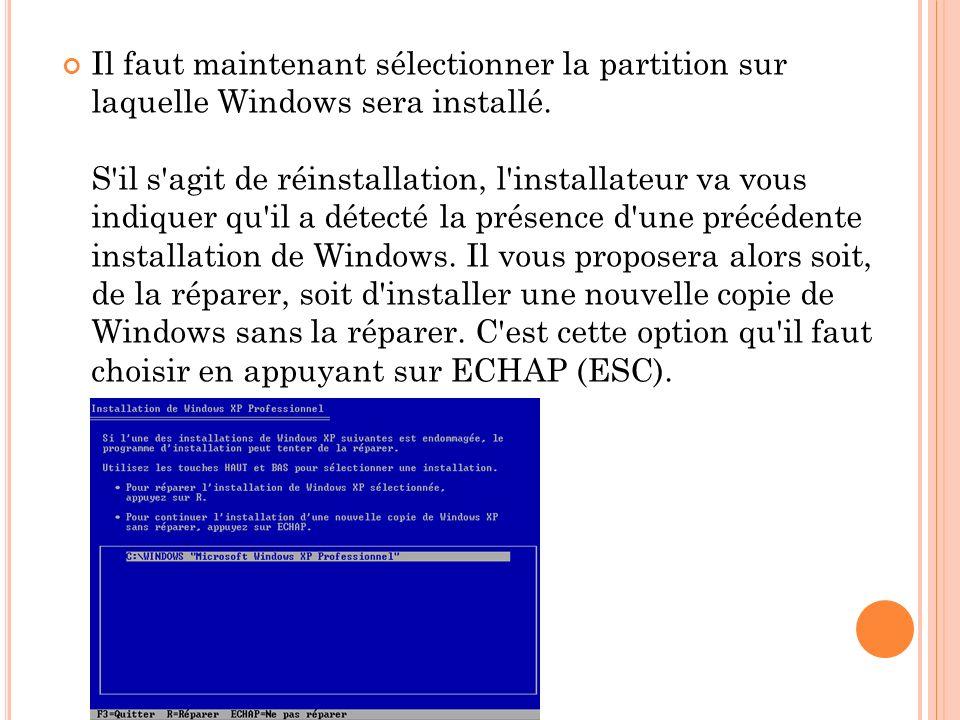 Il faut maintenant sélectionner la partition sur laquelle Windows sera installé. S'il s'agit de réinstallation, l'installateur va vous indiquer qu'il