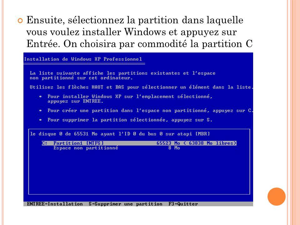 Ensuite, sélectionnez la partition dans laquelle vous voulez installer Windows et appuyez sur Entrée. On choisira par commodité la partition C