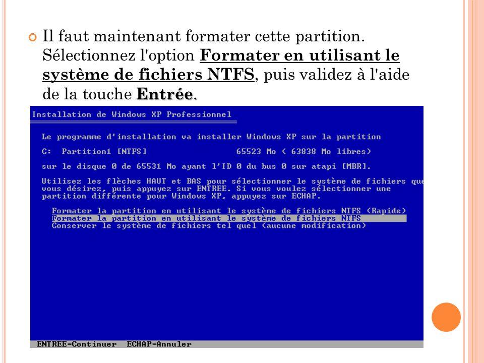 Entrée. Il faut maintenant formater cette partition. Sélectionnez l'option Formater en utilisant le système de fichiers NTFS, puis validez à l'aide de