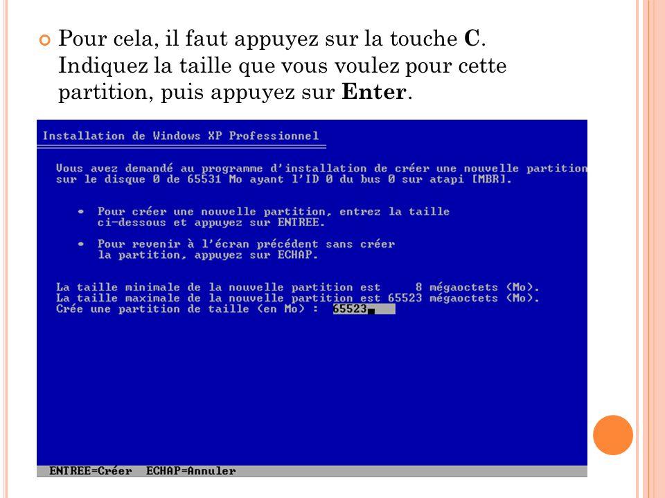 Pour cela, il faut appuyez sur la touche C. Indiquez la taille que vous voulez pour cette partition, puis appuyez sur Enter.