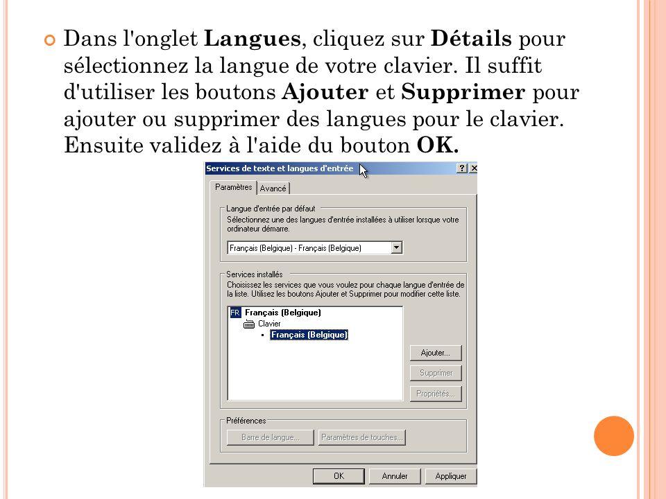 Dans l'onglet Langues, cliquez sur Détails pour sélectionnez la langue de votre clavier. Il suffit d'utiliser les boutons Ajouter et Supprimer pour aj