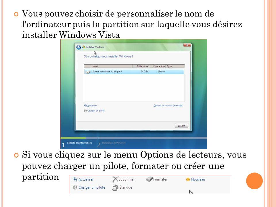 Vous pouvez choisir de personnaliser le nom de l'ordinateur puis la partition sur laquelle vous désirez installer Windows Vista Si vous cliquez sur le