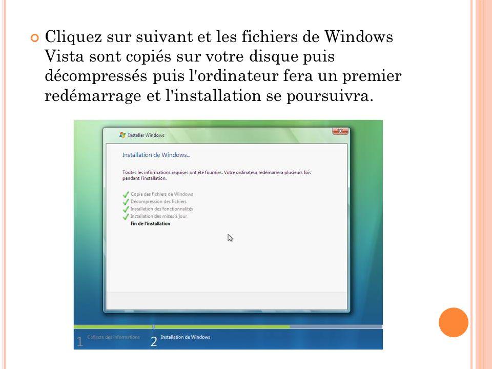 Cliquez sur suivant et les fichiers de Windows Vista sont copiés sur votre disque puis décompressés puis l'ordinateur fera un premier redémarrage et l