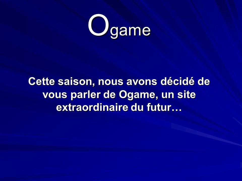 O game Cette saison, nous avons décidé de vous parler de Ogame, un site extraordinaire du futur…