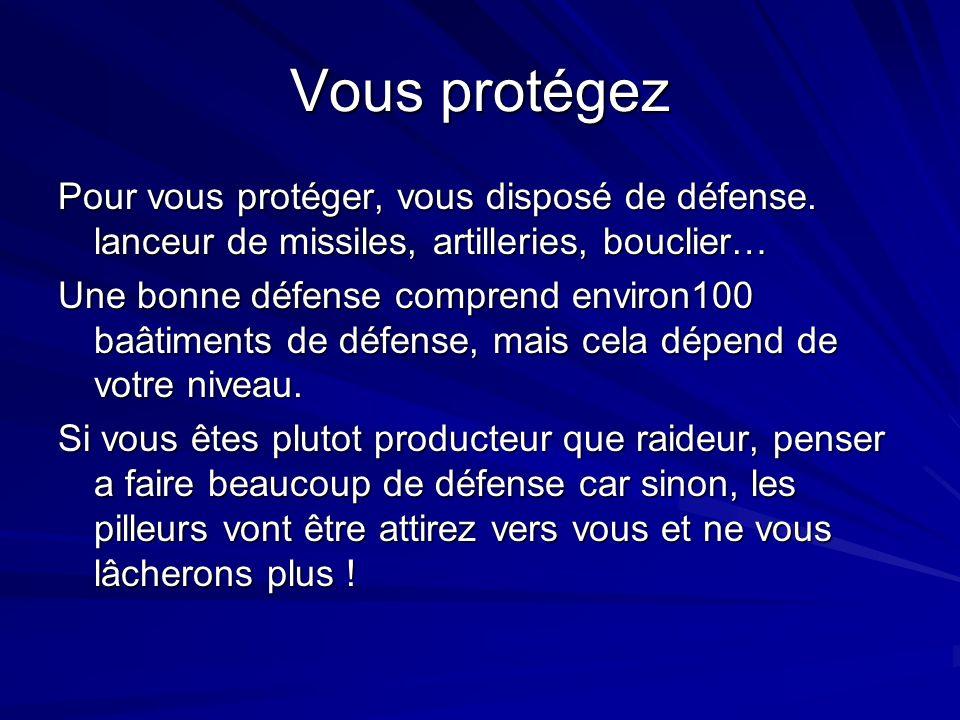 Vous protégez Pour vous protéger, vous disposé de défense. lanceur de missiles, artilleries, bouclier… Une bonne défense comprend environ100 baâtiment