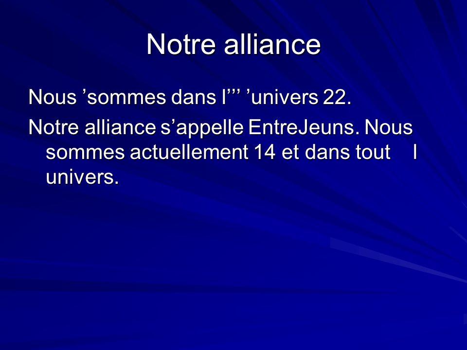Notre alliance Nous sommes dans l univers 22. Notre alliance sappelle EntreJeuns. Nous sommes actuellement 14 et dans tout l univers.