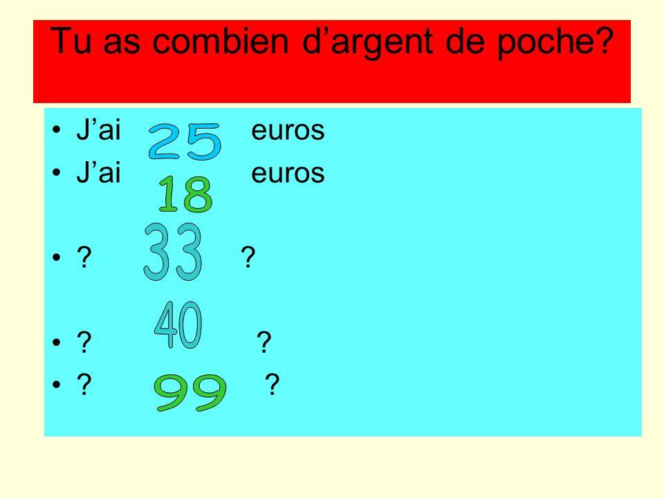 Tu as combien dargent de poche? Jai euros ?