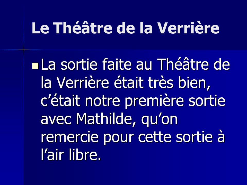Le Théâtre de la Verrière La sortie faite au Théâtre de la Verrière était très bien, cétait notre première sortie avec Mathilde, quon remercie pour cette sortie à lair libre.