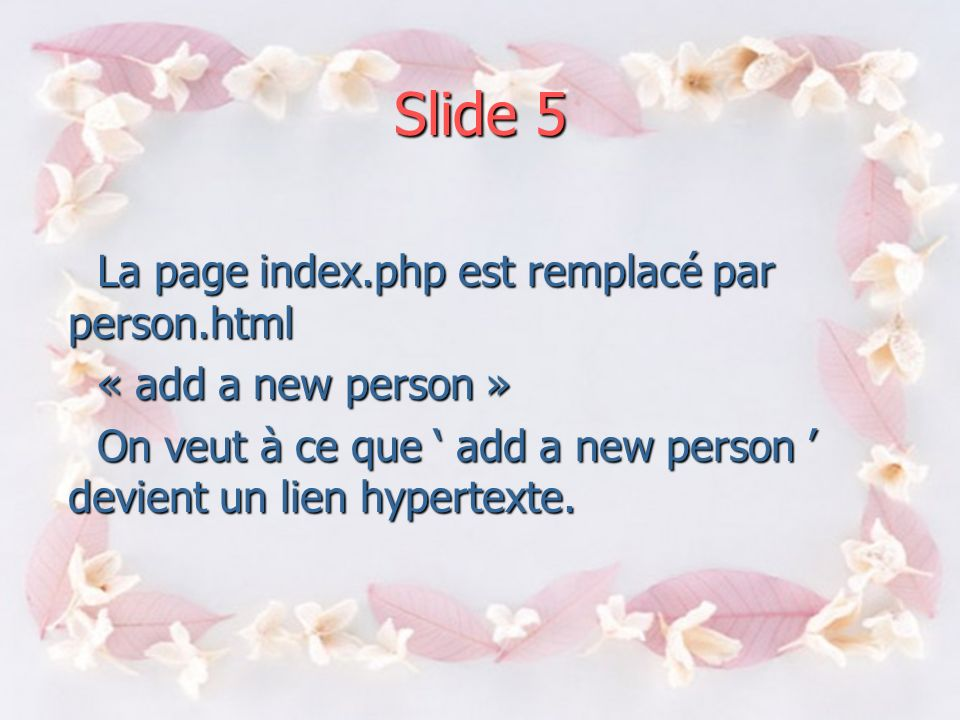 Slide 4 Fichier de démarrage: index.html Index.html Composition person.html center 1 center 1<html><body> Add a new Person </body></html>