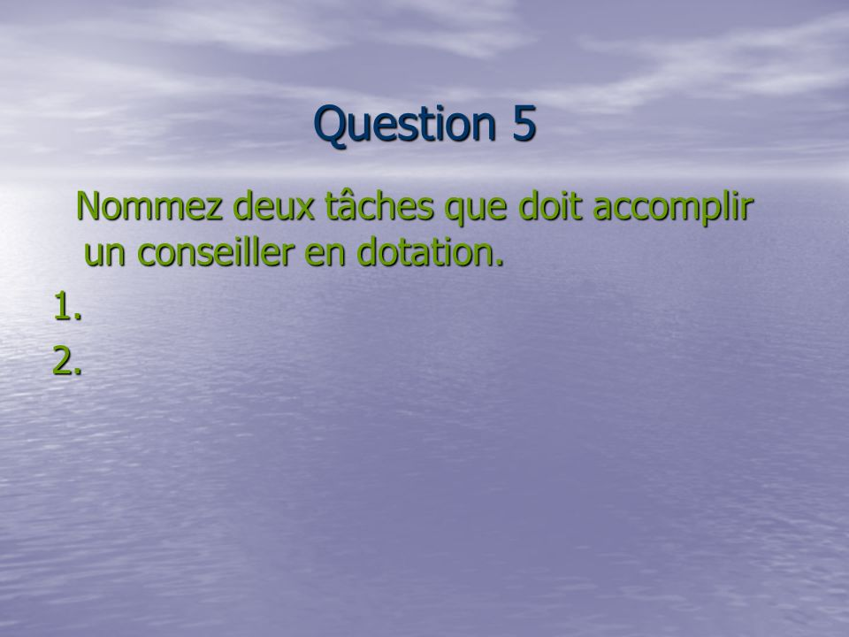 Question 5 Nommez deux tâches que doit accomplir un conseiller en dotation.