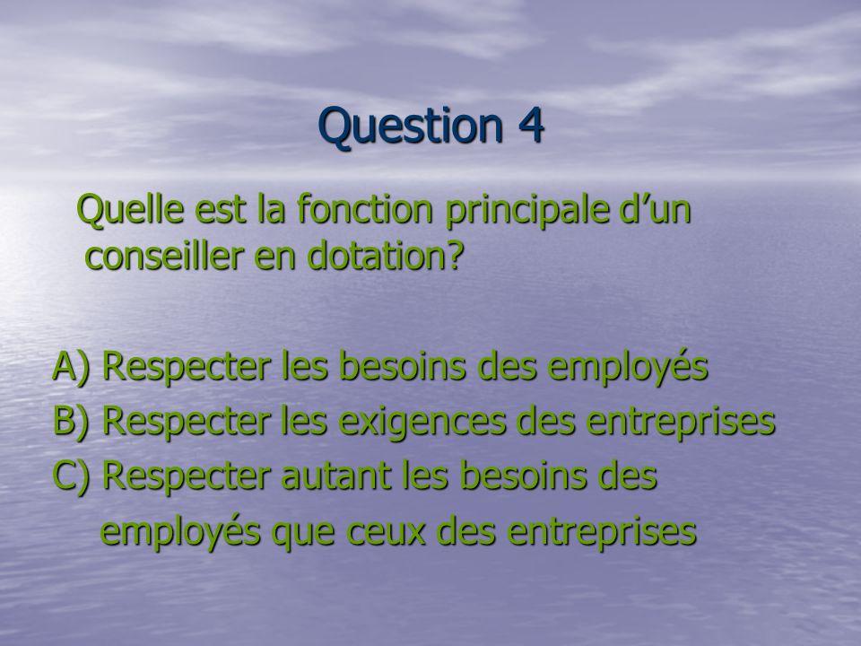 Question 4 Quelle est la fonction principale dun conseiller en dotation.