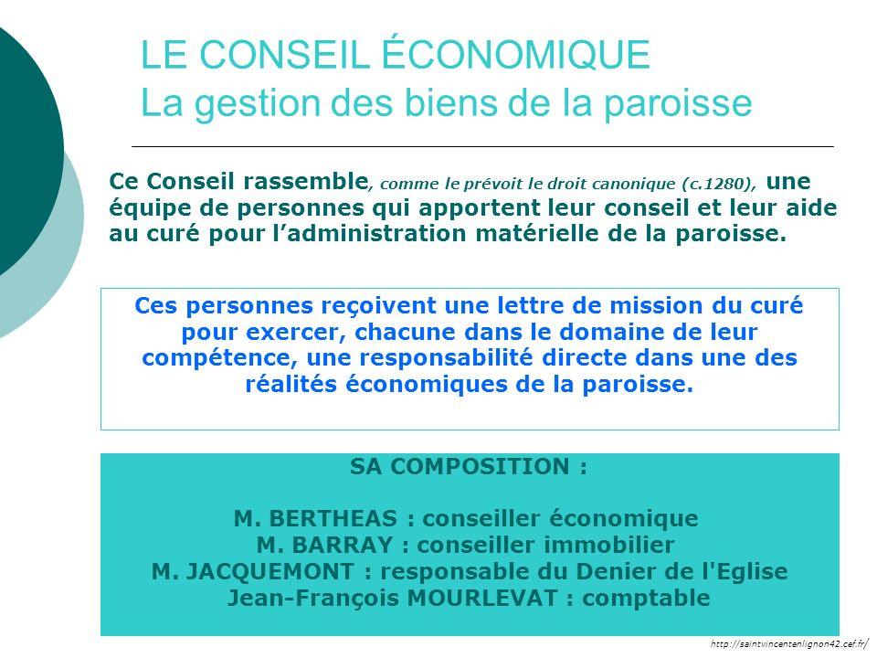 http://saintvincentenlignon42.cef.fr / LE CONSEIL ÉCONOMIQUE La gestion des biens de la paroisse Ce Conseil rassemble, comme le prévoit le droit canon