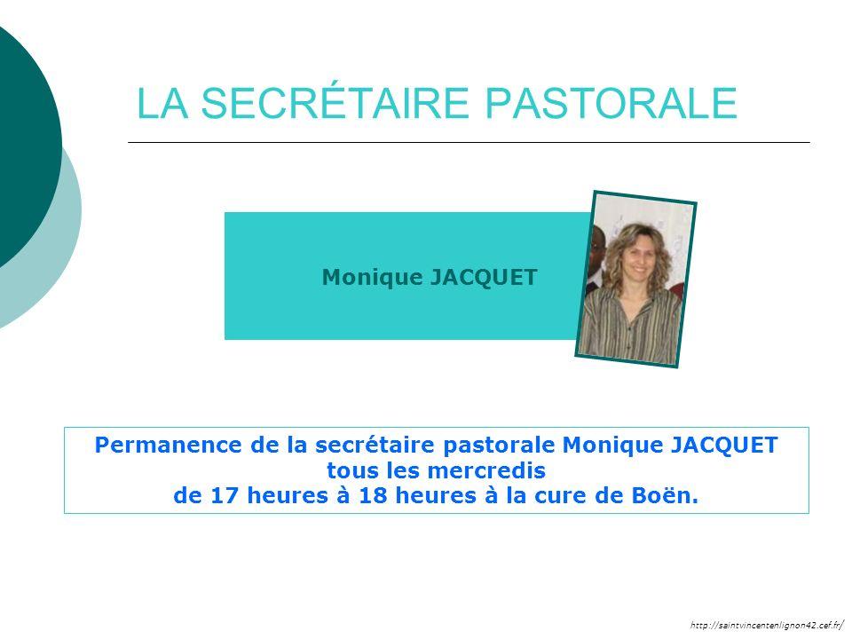 http://saintvincentenlignon42.cef.fr / LA SECRÉTAIRE PASTORALE Monique JACQUET Permanence de la secrétaire pastorale Monique JACQUET tous les mercredi