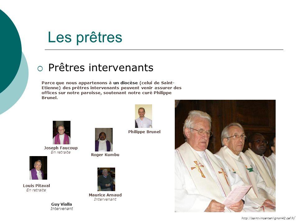 http://saintvincentenlignon42.cef.fr / Les prêtres Prêtres intervenants Parce que nous appartenons à un diocèse (celui de Saint- Etienne) des prêtres