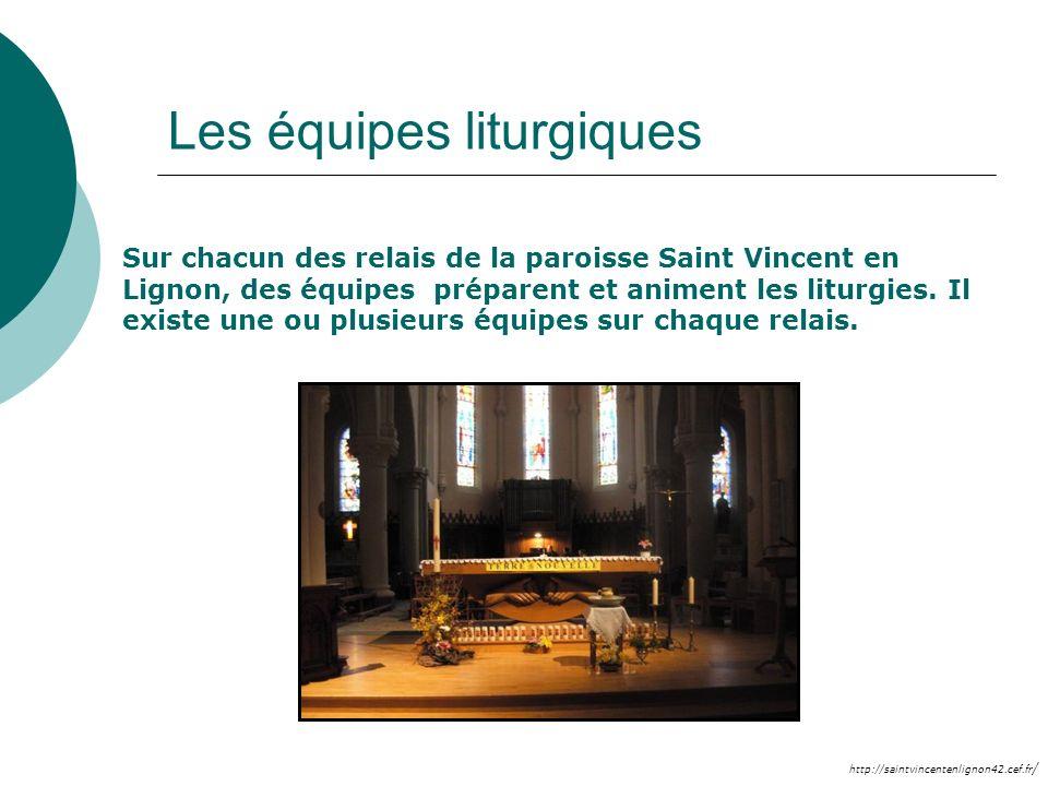 http://saintvincentenlignon42.cef.fr / Les équipes liturgiques Sur chacun des relais de la paroisse Saint Vincent en Lignon, des équipes préparent et