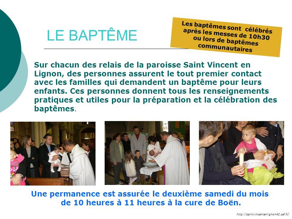 http://saintvincentenlignon42.cef.fr / LE BAPTÊME Sur chacun des relais de la paroisse Saint Vincent en Lignon, des personnes assurent le tout premier