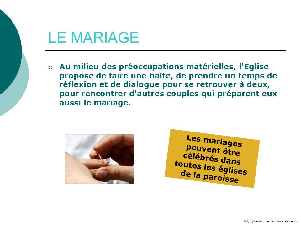 http://saintvincentenlignon42.cef.fr / LE MARIAGE Au milieu des préoccupations matérielles, l'Eglise propose de faire une halte, de prendre un temps d