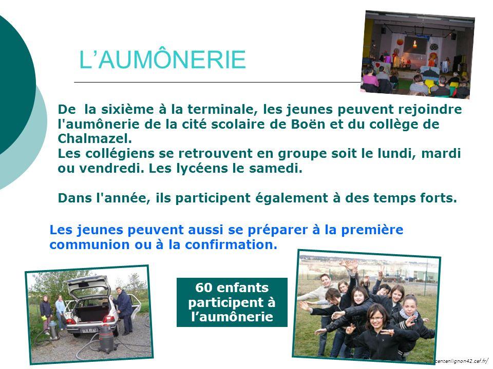 http://saintvincentenlignon42.cef.fr / LAUMÔNERIE De la sixième à la terminale, les jeunes peuvent rejoindre l'aumônerie de la cité scolaire de Boën e