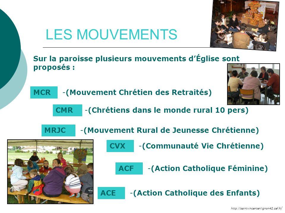 http://saintvincentenlignon42.cef.fr / LES MOUVEMENTS Sur la paroisse plusieurs mouvements dÉglise sont proposés : CMR - -(Chrétiens dans le monde rur
