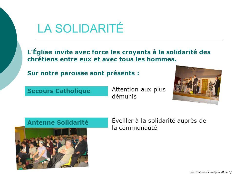 http://saintvincentenlignon42.cef.fr / LA SOLIDARITÉ LÉglise invite avec force les croyants à la solidarité des chrétiens entre eux et avec tous les h