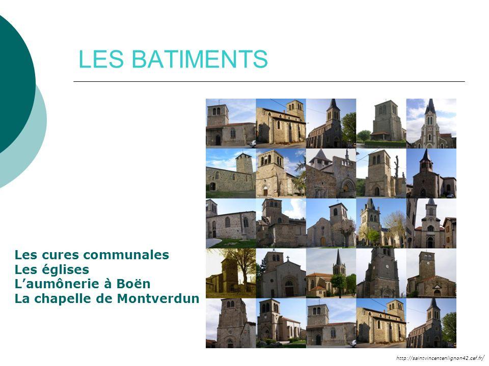 / LES BATIMENTS Les cures communales Les églises Laumônerie à Boën La chapelle de Montverdun