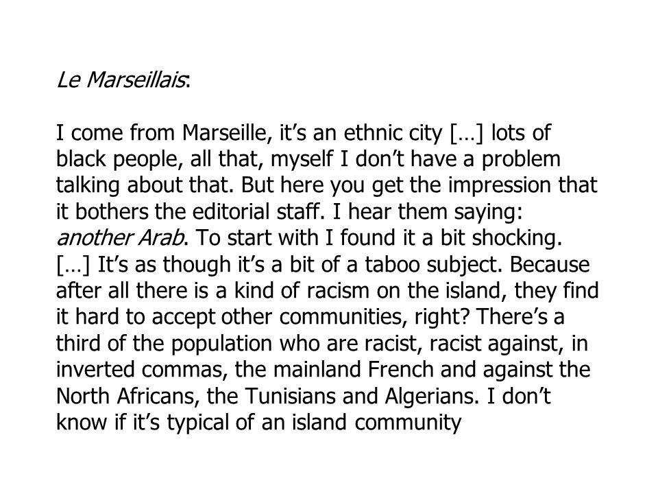 Le Marseillais: I come from Marseille, its an ethnic city […] lots of black people, all that, myself I dont have a problem talking about that.