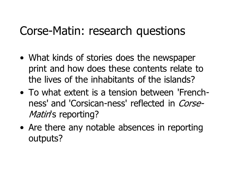 Conclusions A popular newspaper for an island community riven by cultural and political conflict Like other commercial papers, Corse-Matin constructs and represents what it conceives as the middle-ground of public opinion to avoid taking sides and thus to sell to a wider segment of readers.