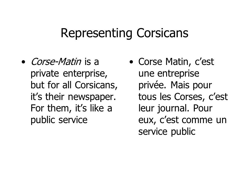 Representing Corsicans Corse-Matin is a private enterprise, but for all Corsicans, its their newspaper.