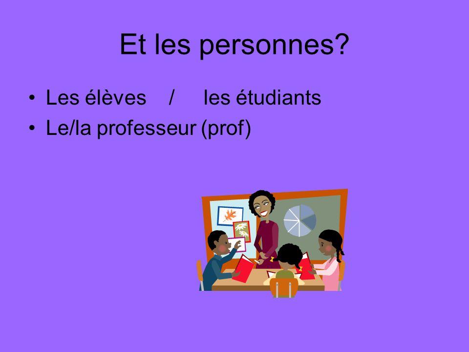 Et les personnes Les élèves / les étudiants Le/la professeur (prof)