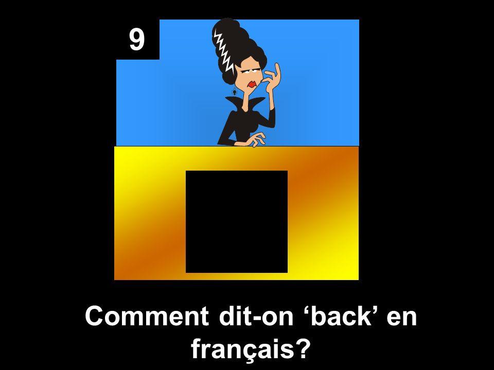 9 Comment dit-on back en français?