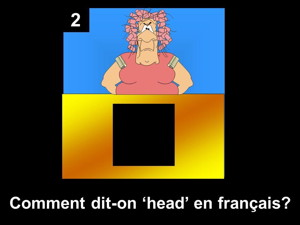 2 Comment dit-on head en français?