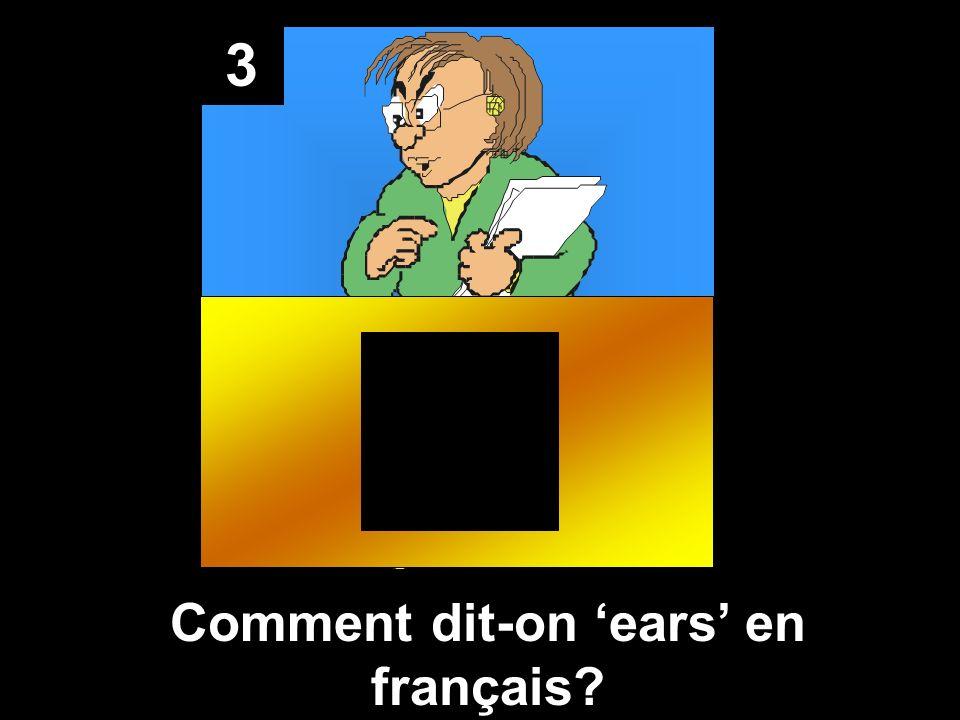3 Comment dit-on ears en français?