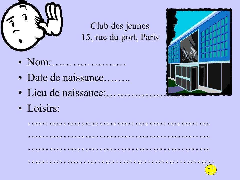 Club des jeunes 15, rue du port, Paris Nom:………………… Date de naissance……..