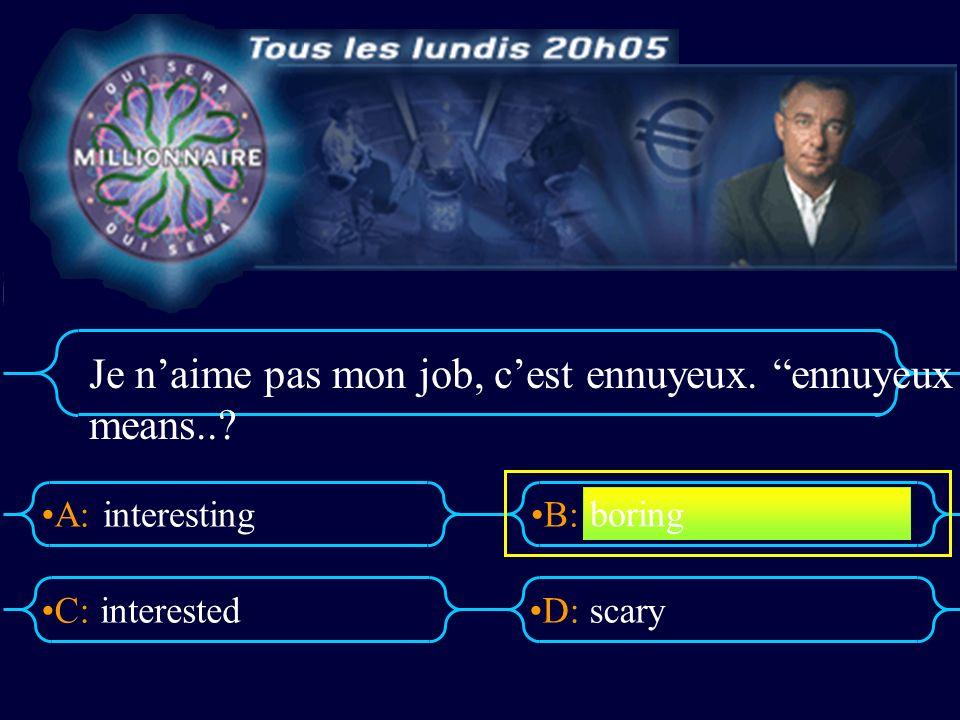 A:B: D:C: Je naime pas mon job, cest ennuyeux. ennuyeux means.. interesting interestedscary boring