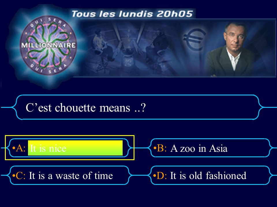 A:B: D:C: Cest chouette means..? It is a waste of timeIt is old fashioned It is nice A zoo in Asia